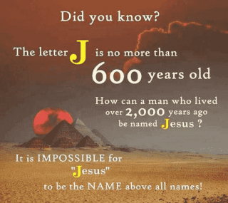 Jesus and Jehovah cannot be His name for there was no letter J 600 years ago.
