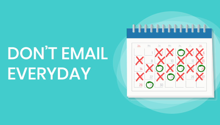 Don't email every day