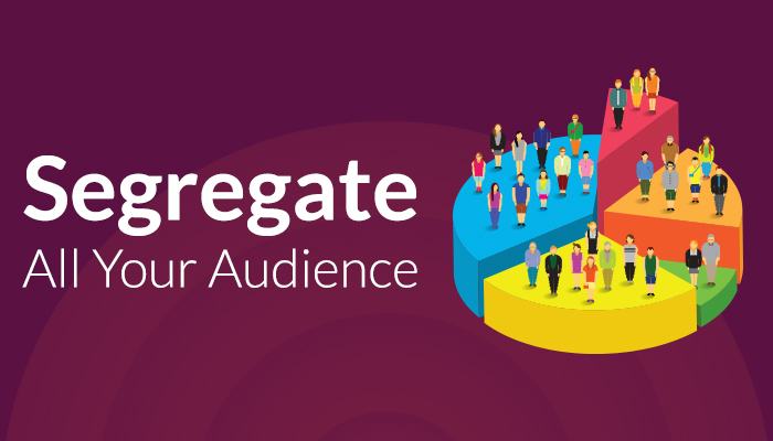 Segregate your audience