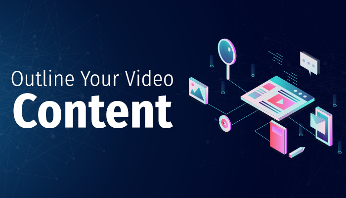 outline your video marketing content