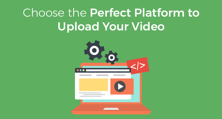 Choose the Perfect platform for videos