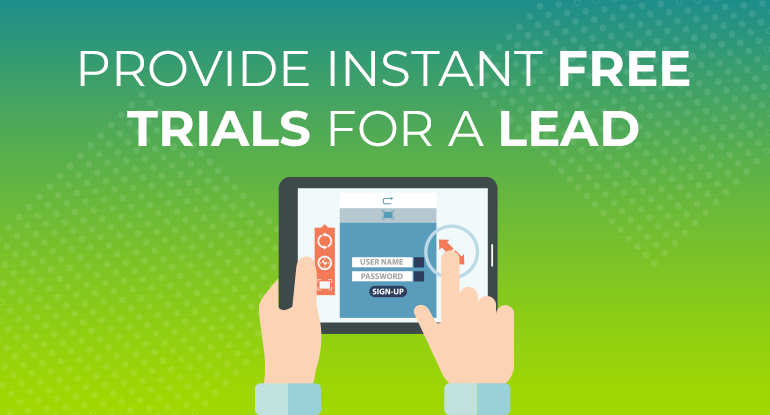 Provide Instant Free Trials for a Lead