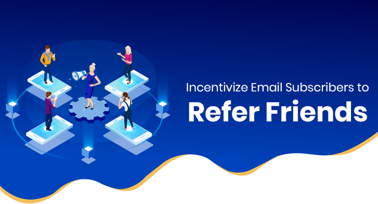 Incentivize Email Subscriber to Refer Friends