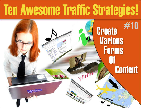 TRAFFIC STRATEGY #10: Create Various Forms Of Content