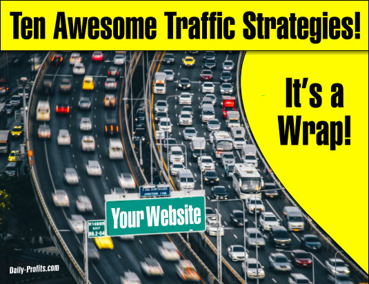 TEN AWESOME TRAFFIC STRATEGIES - It's a Wrap!