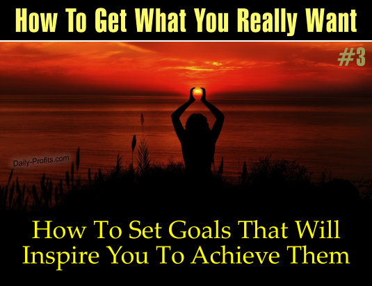 How To Set Goals That Will Inspire You To Achieve Them!